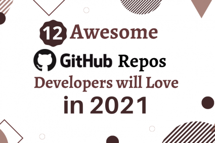 12 Awesome GitHub Repos Developers will Love in 2021