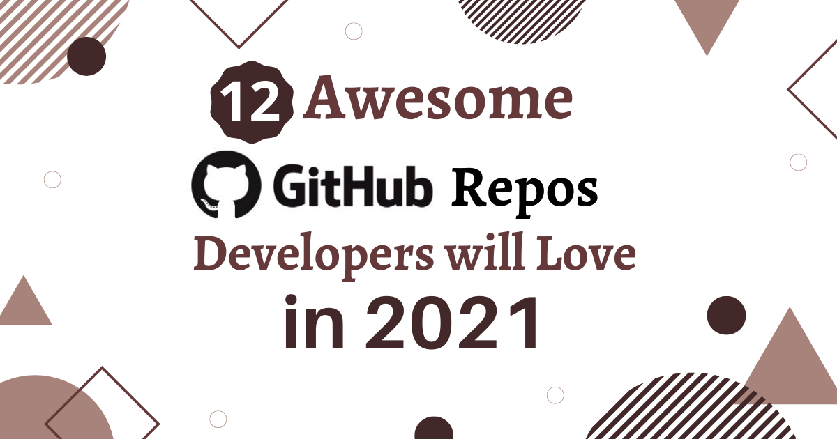 You are currently viewing 12 Awesome GitHub Repos Developers will Love in 2021