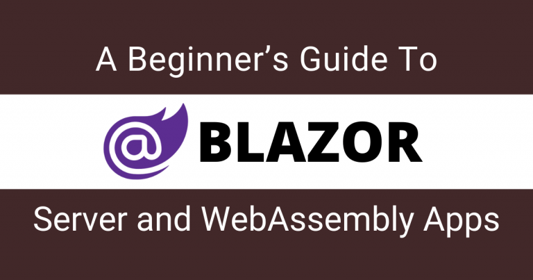 A Beginner Guide To Blazor Server and WebAssembly Applications