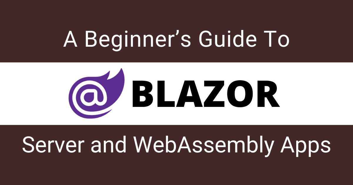 You are currently viewing A Beginner's Guide To Blazor Server and WebAssembly Applications