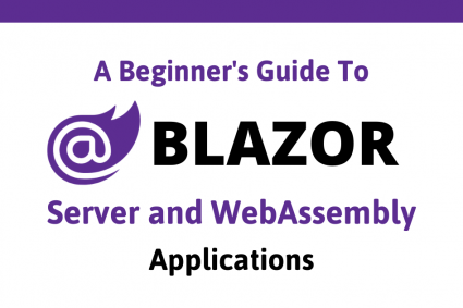 A Beginner's Guide To Blazor Server and WebAssembly Applications