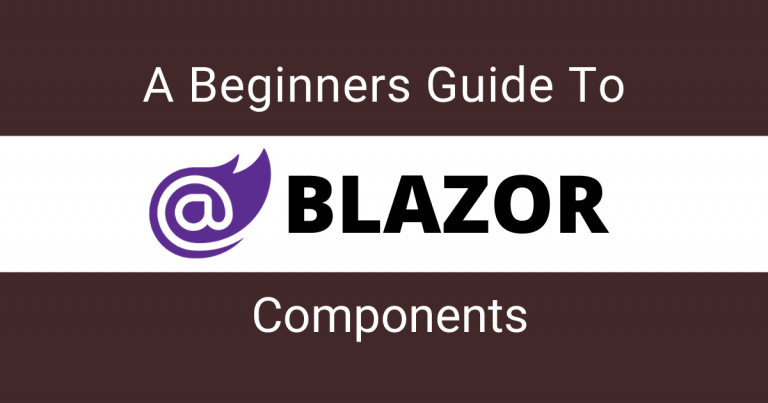 A Beginners Guide to Blazor Components