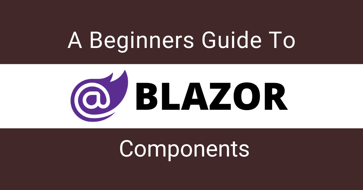 You are currently viewing A Beginner's Guide to Blazor Components