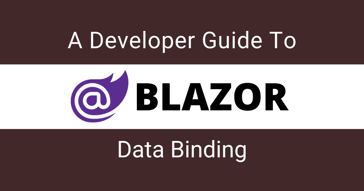 You are currently viewing A Developer's Guide to Blazor Data Binding