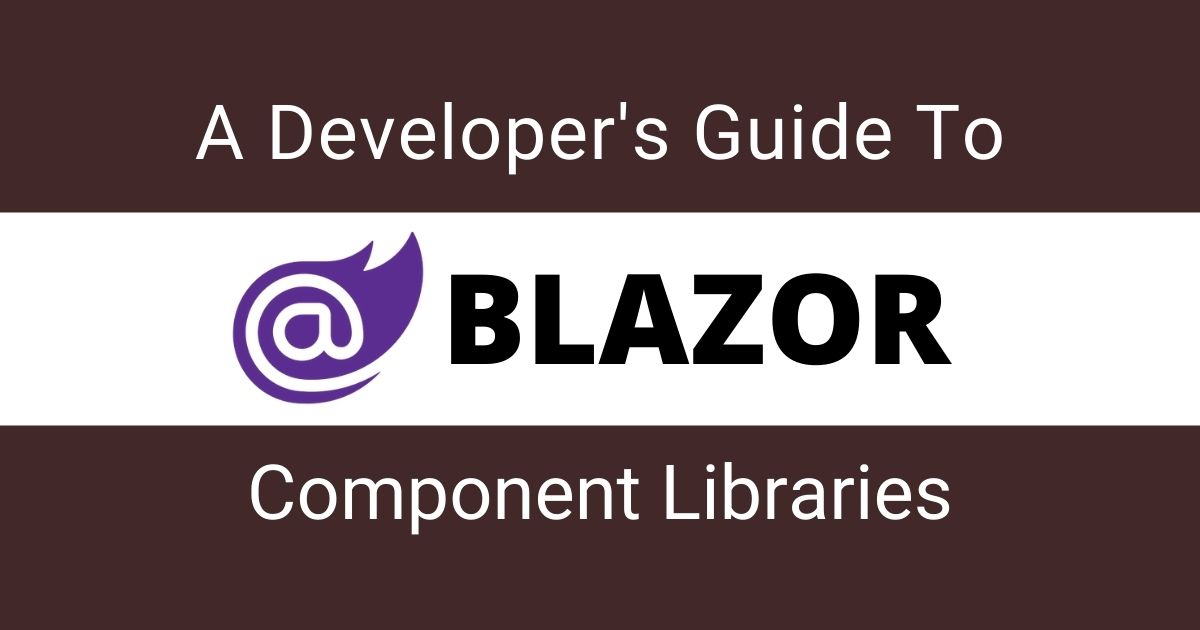 You are currently viewing A Developer's Guide To Blazor Component Libraries