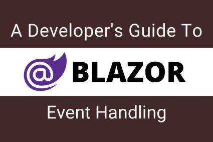 A Developer's Guide To Blazor Event Handling