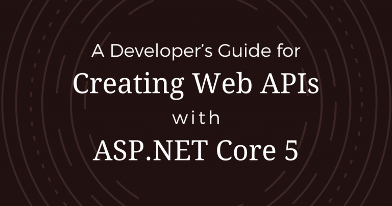 A Developer's Guide for Creating Web APIs with ASP.NET Core 5