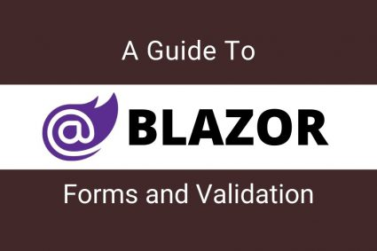 A Guide To Blazor Forms and Validation