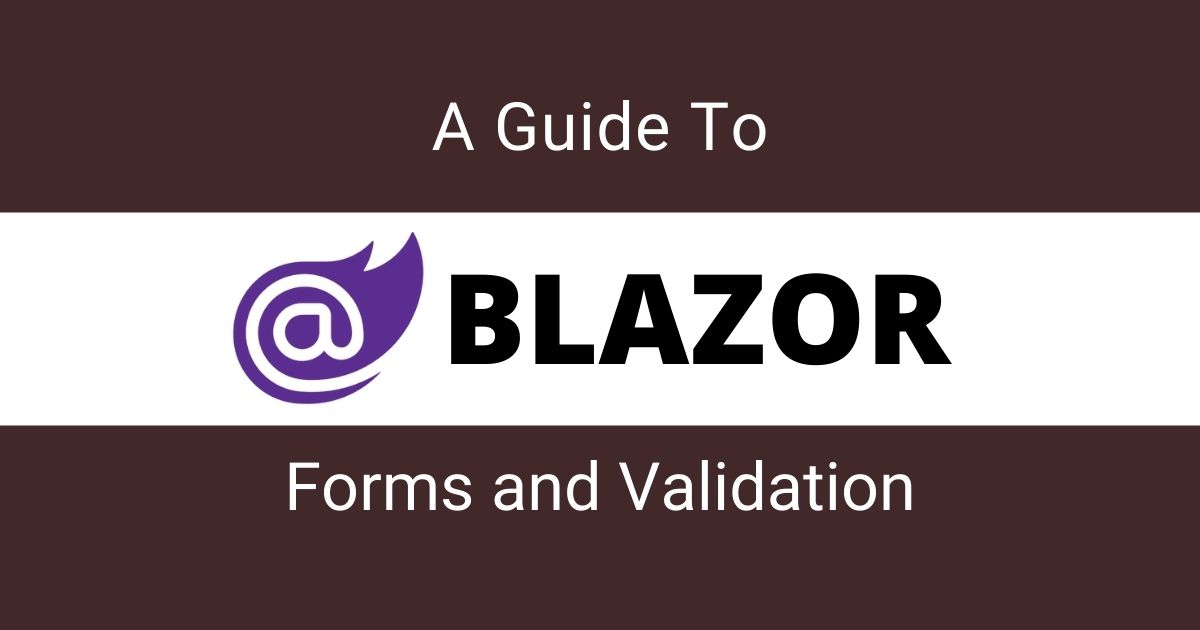 You are currently viewing A Guide To Blazor Forms and Validation