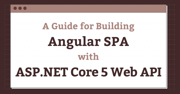 A Guide for Building Angular SPA with ASP.NET Core 5 Web API