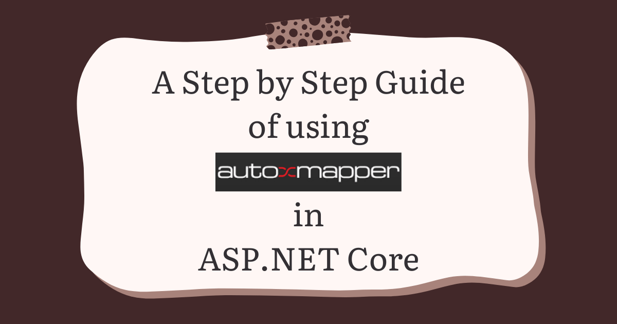 You are currently viewing A Step by Step Guide of using AutoMapper in ASP.NET Core
