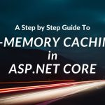 A Step by Step Guide to In-Memory Caching in ASP.NET Core