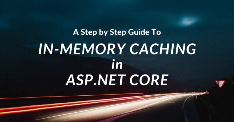 Read more about the article A Step by Step Guide to In-Memory Caching in ASP.NET Core