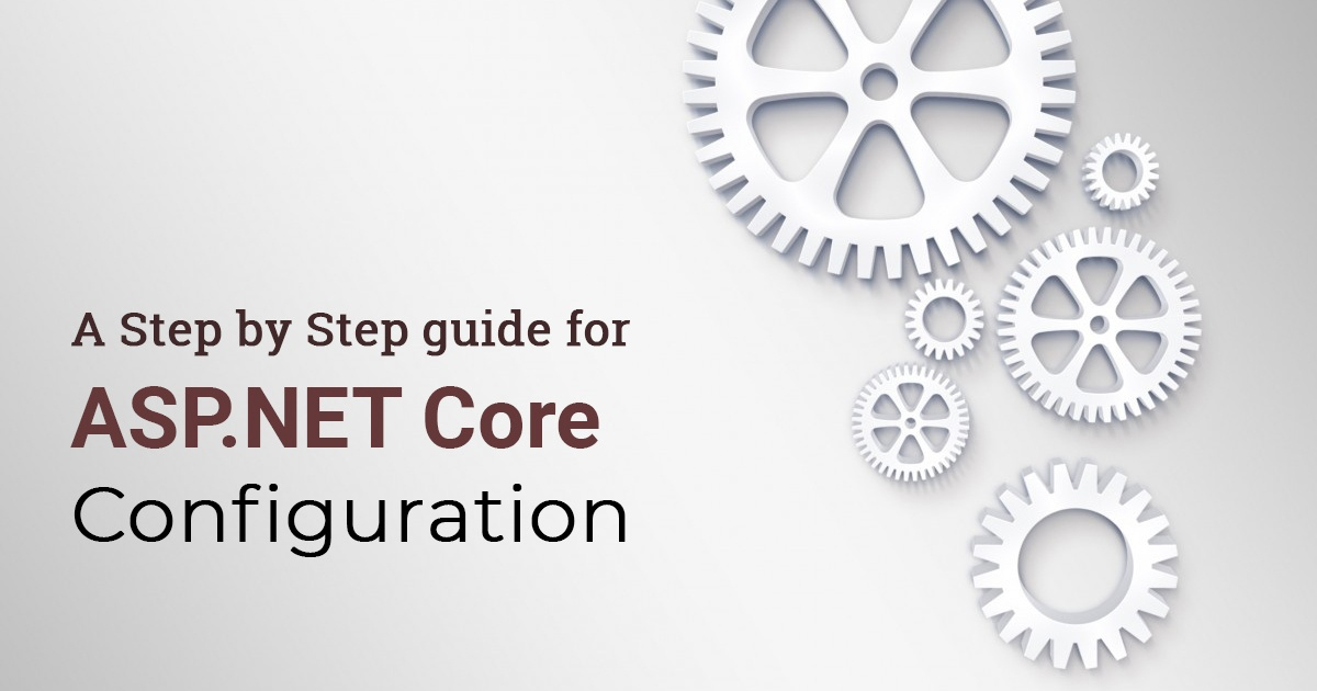 A Step by Step Guide for ASP.NET Core Configuration