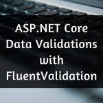 ASP.NET Core Data Validations with FluentValidation