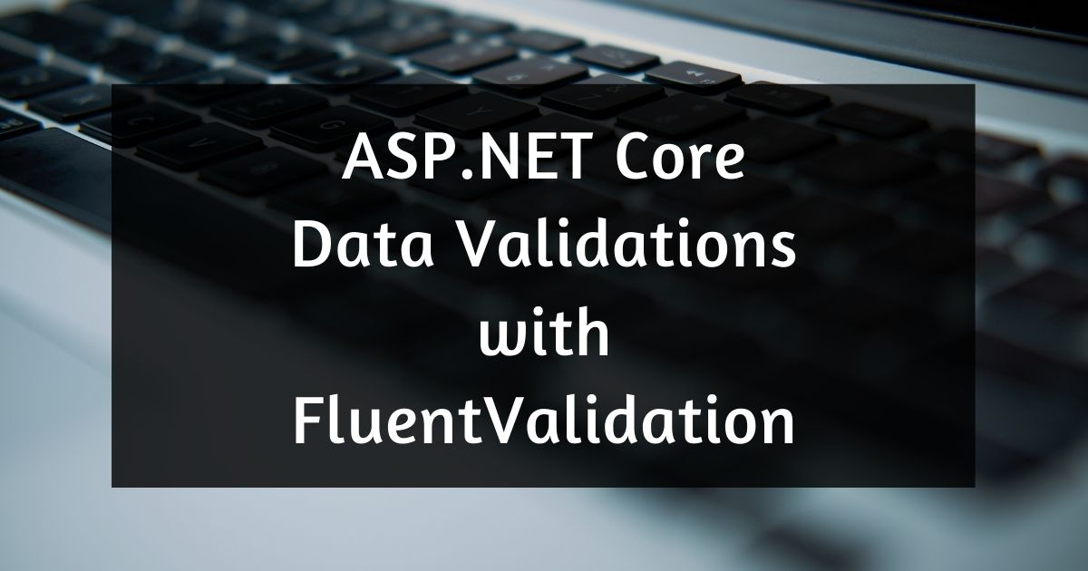 You are currently viewing ASP.NET Core Data Validations with FluentValidation