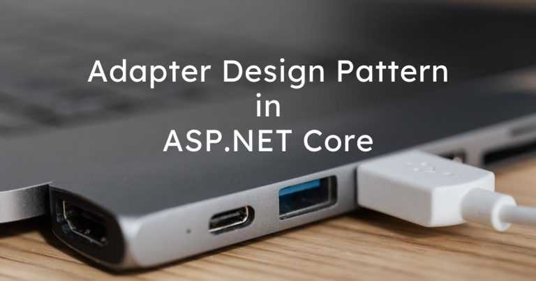 Read more about the article Adapter Design Pattern in ASP.NET Core