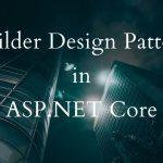 Builder Design Pattern in ASP.NET Core