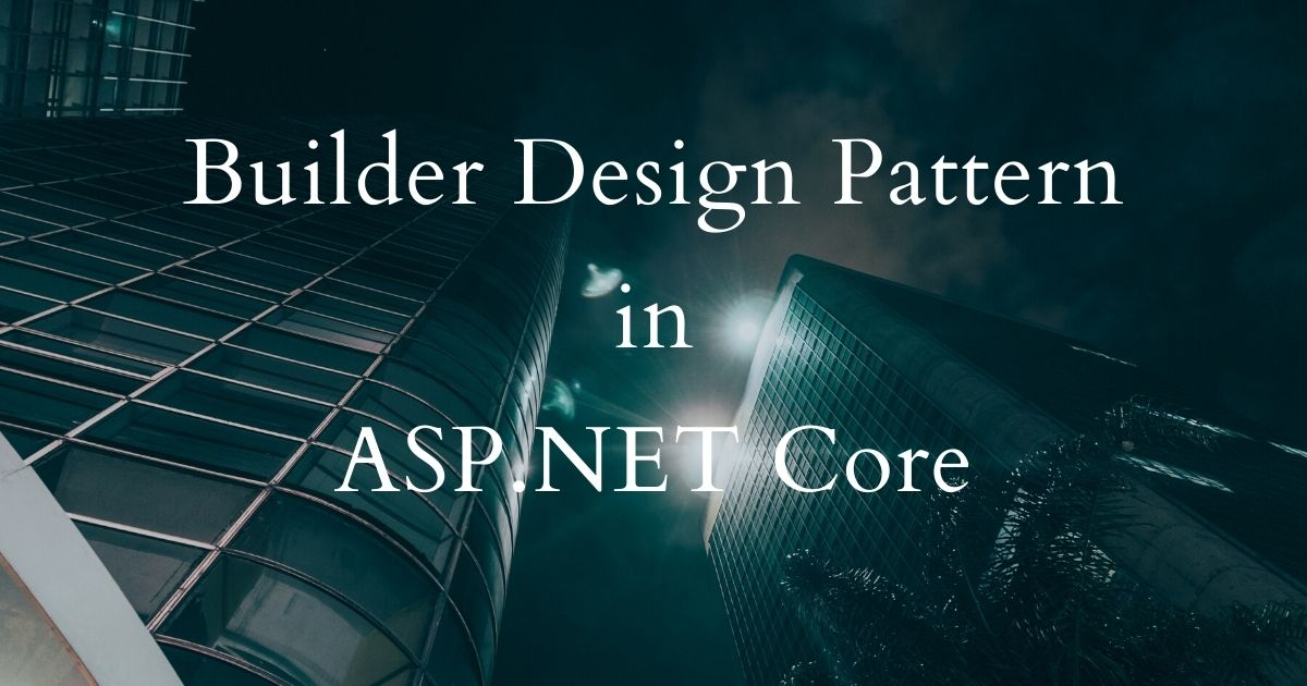 You are currently viewing Builder Design Pattern in ASP.NET Core