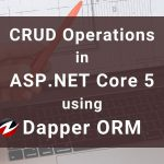 CRUD Operations in ASP.NET Core 5 using Dapper ORM