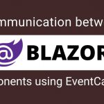 Communication between Blazor Components using EventCallback
