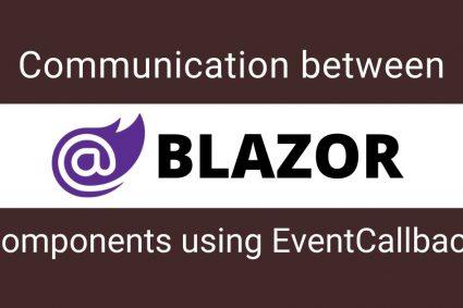 Communication between Blazor Components using EventCallback
