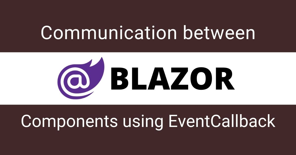 You are currently viewing Communication between Blazor Components using EventCallback