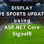 Display Live Sports Updates using ASP.NET Core SignalR