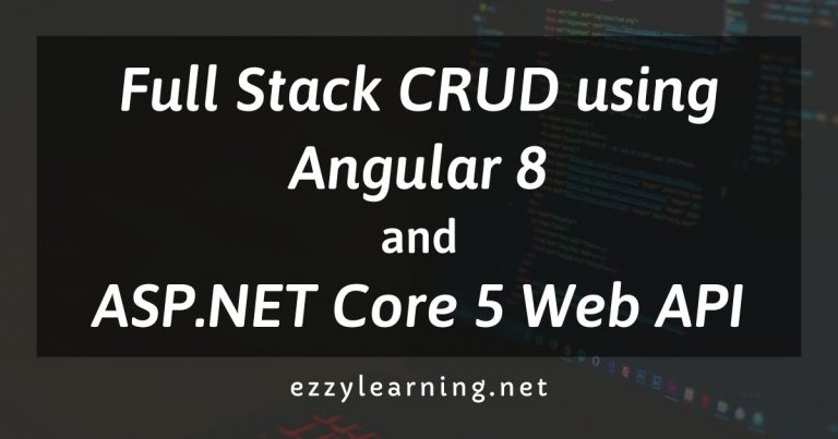 Full Stack CRUD using Angular 8 and ASP.NET Core 5 Web API