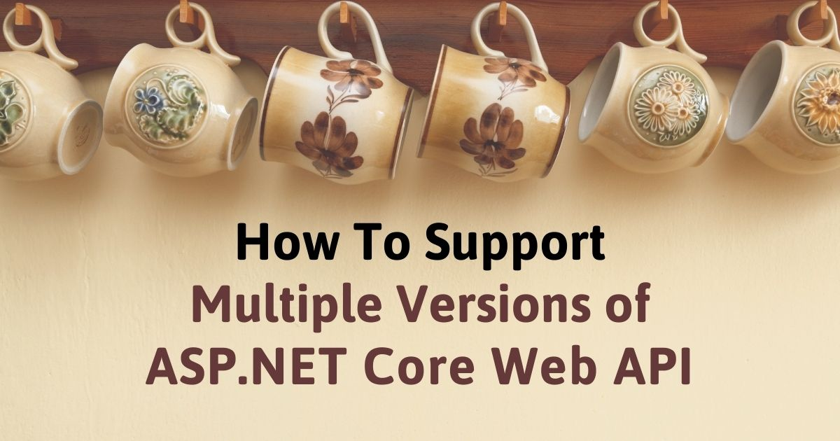 How To Support Multiple Versions of ASP.NET Core Web API