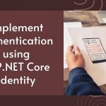Implement Authentication using ASP.NET Core Identity