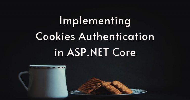 Implementing Cookies Authentication in ASP.NET Core