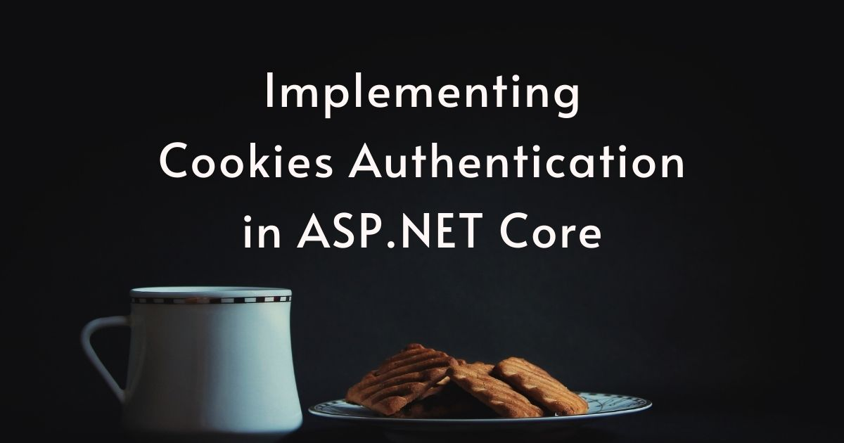 You are currently viewing Implementing Cookies Authentication in ASP.NET Core
