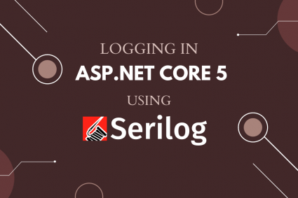 Logging in ASP.NET Core 5 using Serilog