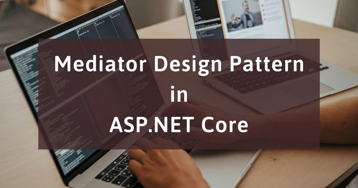 You are currently viewing Mediator Design Pattern in ASP.NET Core
